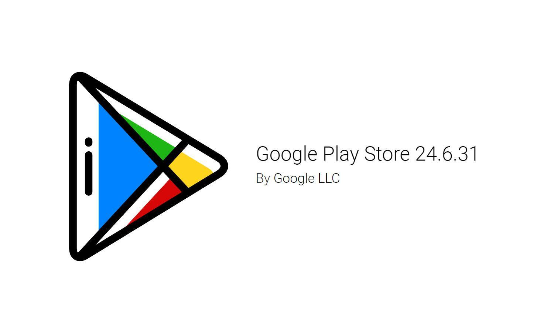 Google Play Store обновился до версии 24.6.31