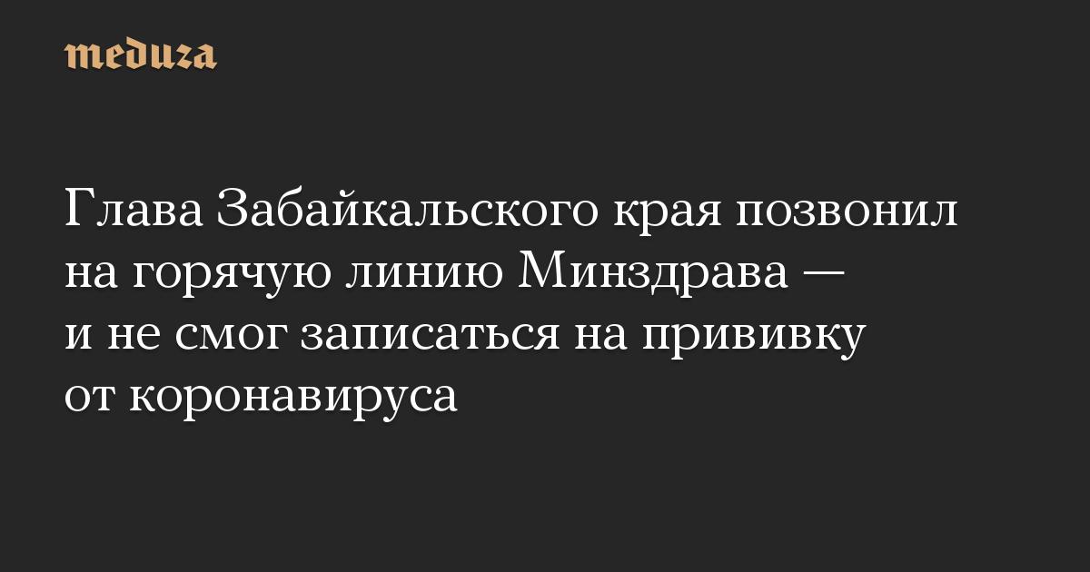 Глава Забайкальского края позвонил на горячую линию Минздрава — и не смог записаться на прививку от коронавируса
